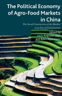 The Political Economy of Agro-Food Markets in China: The Social Construction of the Markets in an…