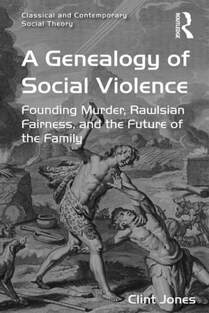 A Genealogy of Social Violence Founding Murder,  Rawlsian Fairness,  and the Future of the Family