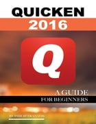 Quicken 2016: A Guide for Beginners by Philip Tranton
