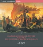 Cambridge Medieval HistoryVolume V: The Contest of Empire and Papacy by J.B. Bury, Charles River Editors