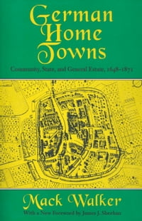 German Home Towns: Community, State, and General Estate, 1648–1871