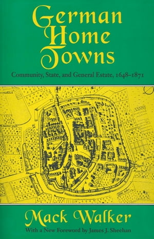 German Home Towns Community,  State,  and General Estate,  1648?1871