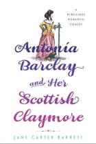 Antonia Barclay and Her Scottish Claymore: A Rebellious Romantic Comedy by Jane Carter Barrett