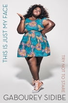 This Is Just My Face: Try Not to Stare by Gabourey Sidibe