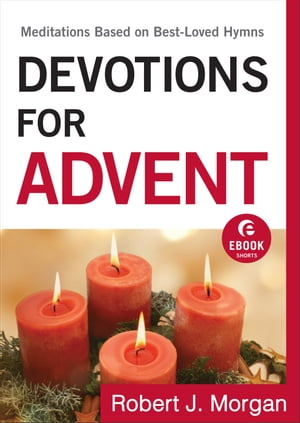 Devotions for Advent (Ebook Shorts) Meditations Based on Best-Loved Hymns