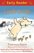 Look at Me (Early Reader) by Emily Bolam