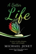 A Better Life: A story of risks, dreams, hope, and triumph by Michael Jenet