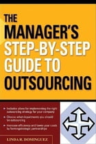 The Manager's Step-by-Step Guide to Outsourcing