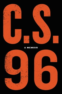 Book C.S. 96: My Two Decades as Law Enforcement's Preeminent Confidential Source by C.S. 96