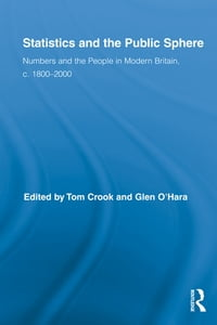 Statistics and the Public Sphere: Numbers and the People in Modern Britain, c. 1800-2000