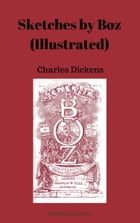 Sketches by Boz (Illustrated) by Charles Dickens