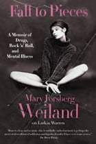 Fall to Pieces: A Memoir of Drugs, Rock 'n' Roll, and Mental Illness by Mary Forsberg Weiland