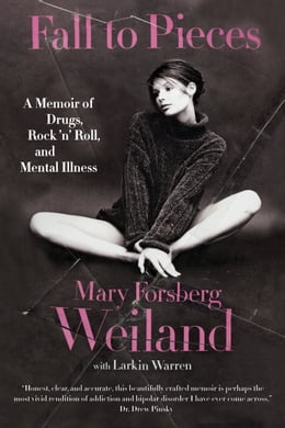 Book Fall to Pieces: A Memoir of Drugs, Rock 'n' Roll, and Mental Illness by Mary Forsberg Weiland