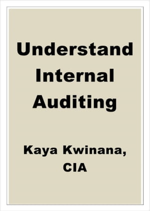 Understand Internal Auditing by Kaya Kwinana