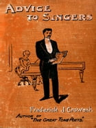 Advice to Singers [Illustrated] by Frederick James Crowest