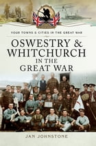 Oswestry and Whitchurch in the Great War by Janet Johnstone