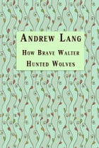 How Brave Walter Hunted Wolves by Andrew Lang