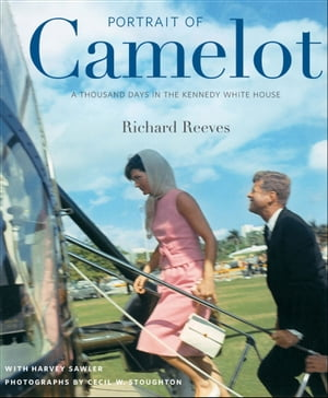 Portrait of Camelot A Thousand Days in the Kennedy White House (with DVD)