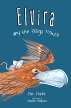 Elvira and the Pilliga Mouse by Pat Clarke