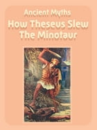 How Theseus Slew The Minotaur by Ancient Myths
