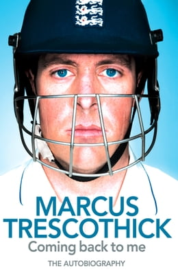 Book Coming Back To Me: The Autobiography of Marcus Trescothick by Marcus Trescothick
