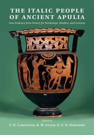 The Italic People of Ancient Apulia New Evidence from Pottery for Workshops,  Markets,  and Customs