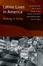 Latino Lives in America: Making It Home
