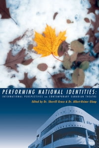 Performing National Identities: International Perspectives on Contemporary Canadian Theatre