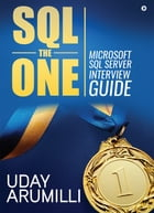 SQL the One: Microsoft SQL Server Interview Guide by Uday Arumilli