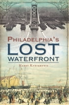 Philadelphia's Lost Waterfront by Harry Kyriakodis