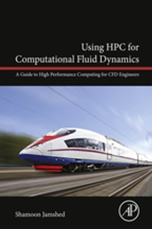 Using HPC for Computational Fluid Dynamics A Guide to High Performance Computing for CFD Engineers