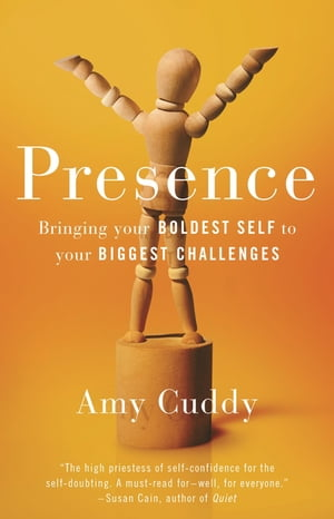 Presence Bringing Your Boldest Self to Your Biggest Challenges