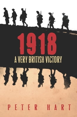Book 1918: A Very British Victory by Peter Hart