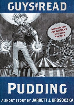 Book Guys Read: Pudding: A Short Story from Guys Read: Thriller by Jarrett J. Krosoczka