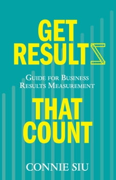 Get Results that Count: Guide for Business Results Measurement