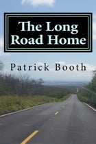 The Long Road Home: An 11-month journey through 11 Latin American countries by Patrick Booth