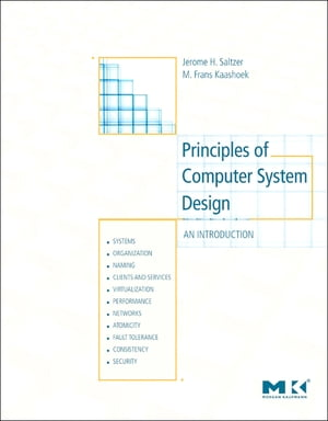 Principles of Computer System Design: An Introduction by Jerome H. Saltzer