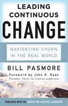 Leading Continuous Change: Navigating Churn in the Real World by Bill Pasmore