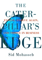 The Caterpillar's Edge: Evolve, Evolve Again, and Thrive in Business by Sid Mohasseb