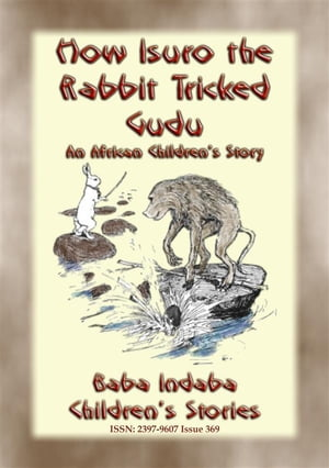 HOW ISURO THE RABBIT TRICKED GUDU - An African, Mashona Tale: Baba Indaba's Children's Stories - Issue 369