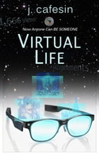 Virtual Life: Fractured Fairy Tales of the Twilight Zone, #2 by J Cafesin