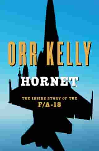 Hornet: The Inside Story of the F/A-18 by Orr Kelly