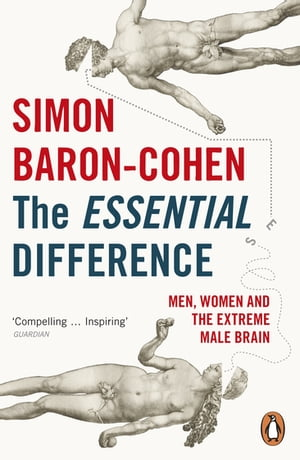 The Essential Difference Men,  Women and the Extreme Male Brain