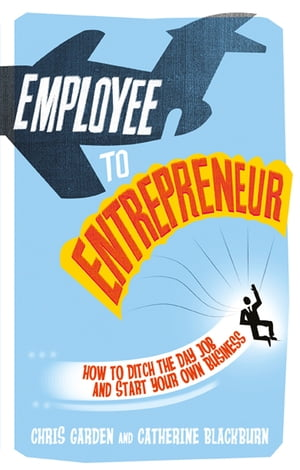 Employee to Entrepreneur How to Ditch the Day Job & Start Your Own Business