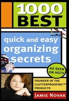 1000 Best Quick and Easy Organizing Secrets by Jamie Novak