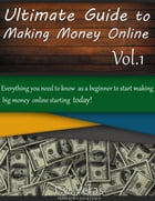 Ultimate Guide to Making Money Online: Everything You Need to Know as a Beginner to Start Making Big Money Online by L.C. Veras