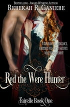 Red the Were Hunter: Fairelle, #1 by Rebekah R. Ganiere