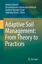 Adaptive Soil Management : From Theory to Practices by Harikesh Bahadur Singh