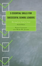5 Essential Skills for Successful School Leaders: Moving from Good to Great