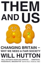 Them And Us: Changing Britain - Why We Need a Fair Society by Will Hutton